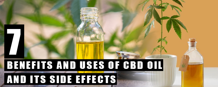 7 BENEFITS AND USES OF CBD OIL AND ITS SIDE EFFECTS