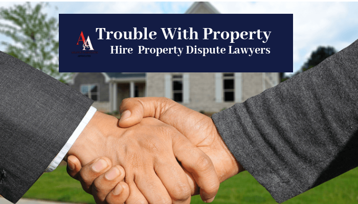 Trouble With Property And Hiring Property Dispute Lawyers