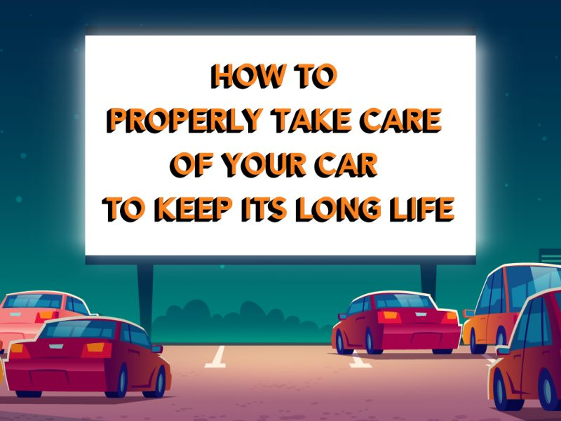 How To Properly Take Care Of Your Car To Keep Its Long Life