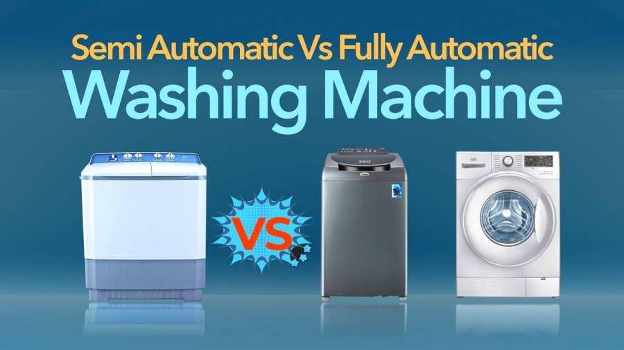 Fully Automatic Vs. Semi-Automatic Washing Machine