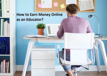 How To Earn Money Online As An Educator?