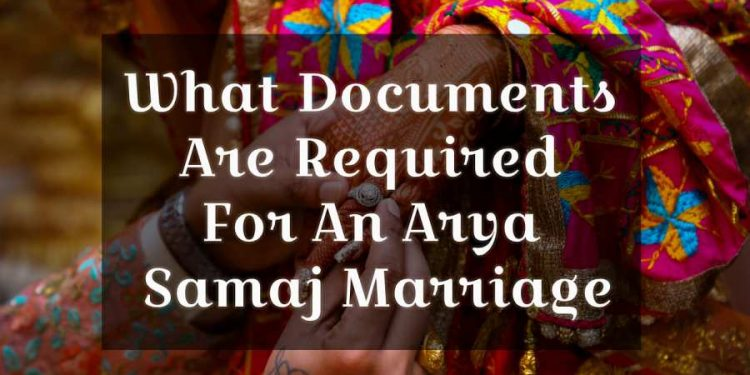 What Documents Are Required For An Arya Samaj Marriage